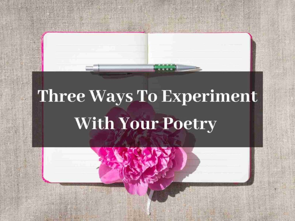 Three Ways To Experiment With Your Poetry