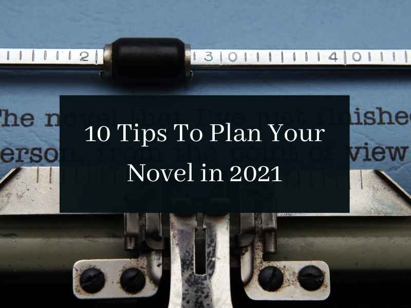 10 TIPS TO PLAN YOUR NOVEL IN 2021